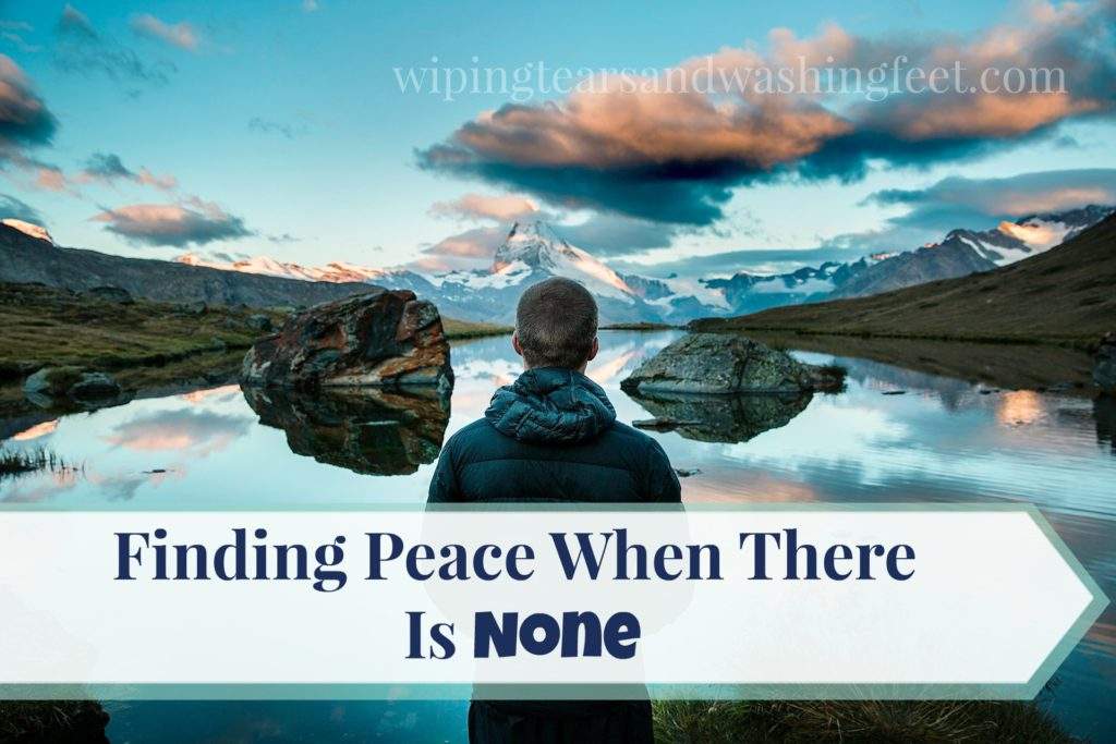 Finding Peace When There Is None