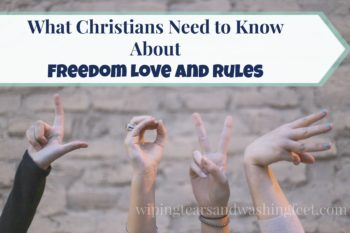 What Christians Need to Know About Freedom, Love and Rules