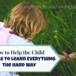 How to Help the Child Who Has to Learn EVERYTHING the Hard Way