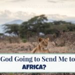 Is God Going to Send Me to Africa?!?