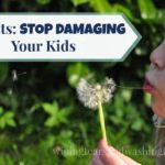 Parents: Stop Damaging Your Kids