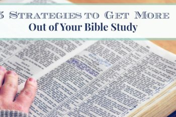 5 Strategies to Get More Out of Your Bible Study