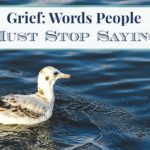 Grief: Words People Must Stop Saying