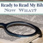 I Am Ready to Read My Bible – Now What?