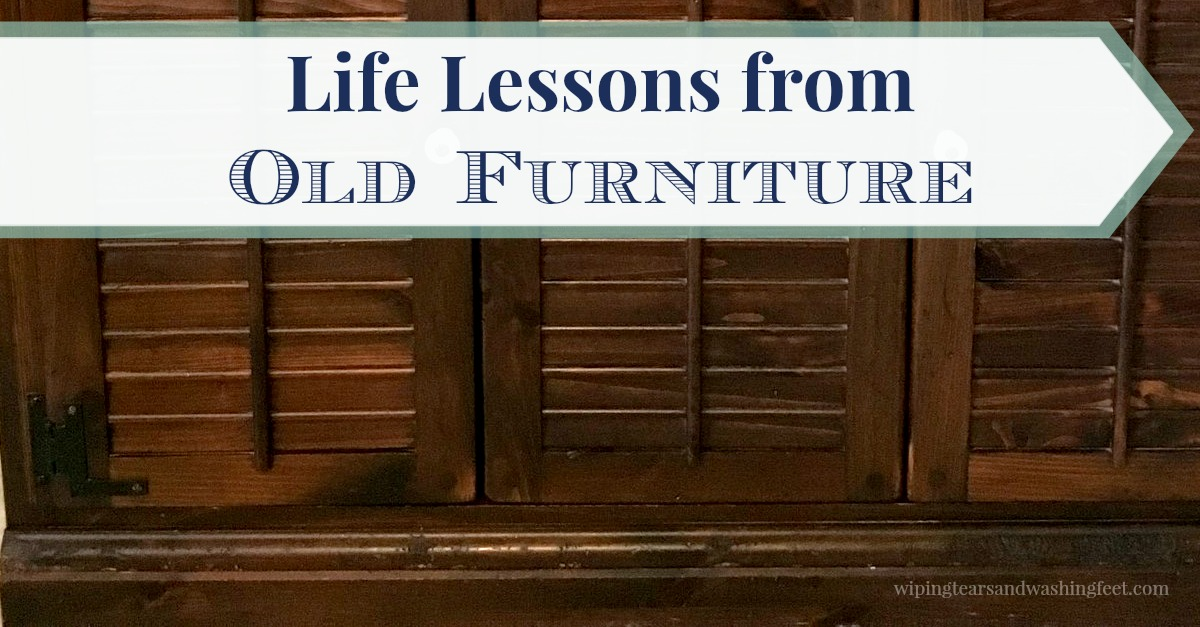 Life Lessons from Old Furniture