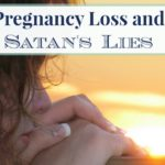 Pregnancy Loss and Satan's Lies
