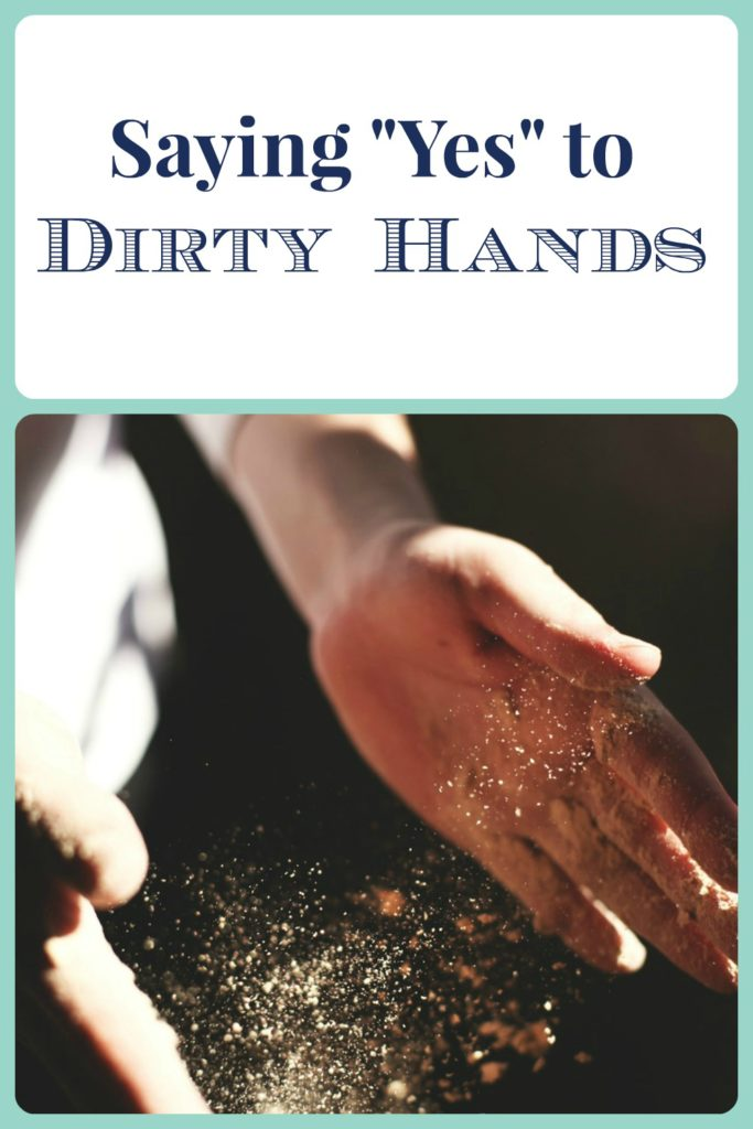 Saying Yes to Dirty Hands