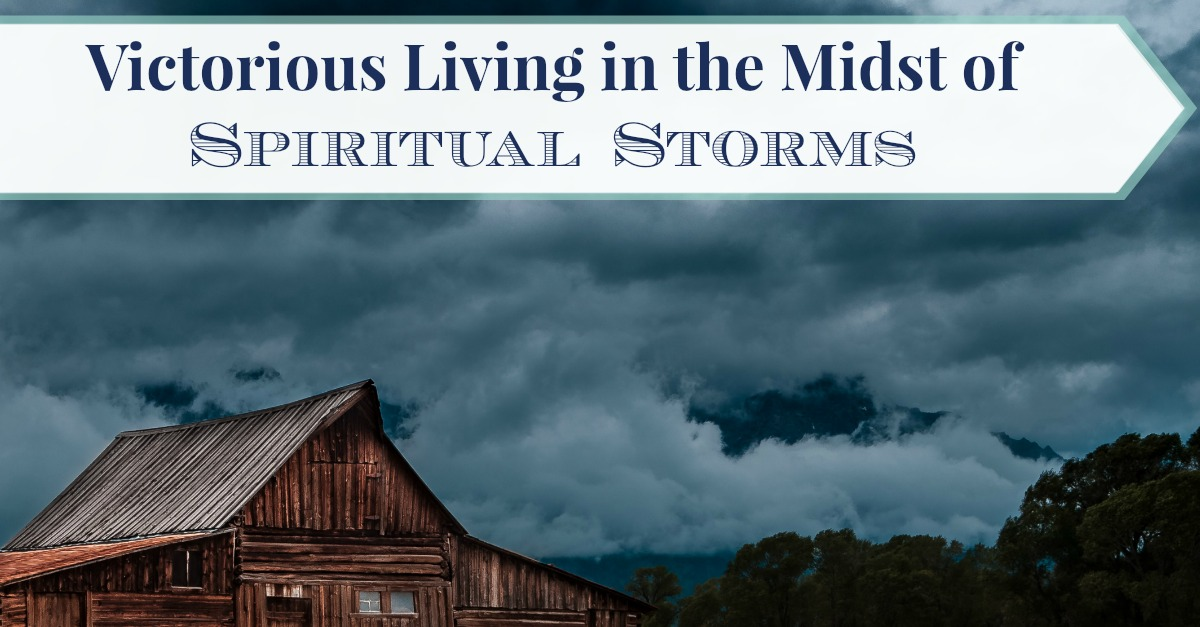 Victorious Living in the Midst of Spiritual Storms
