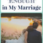 "When I Found ""Enough"" in My Marriage"