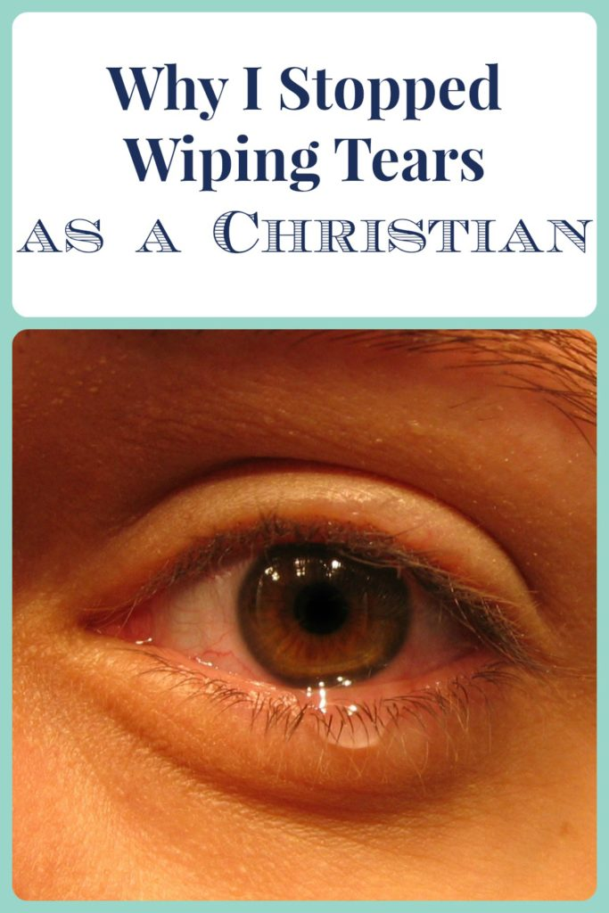 Why I Stopped Wiping Tears as a Chrisitian