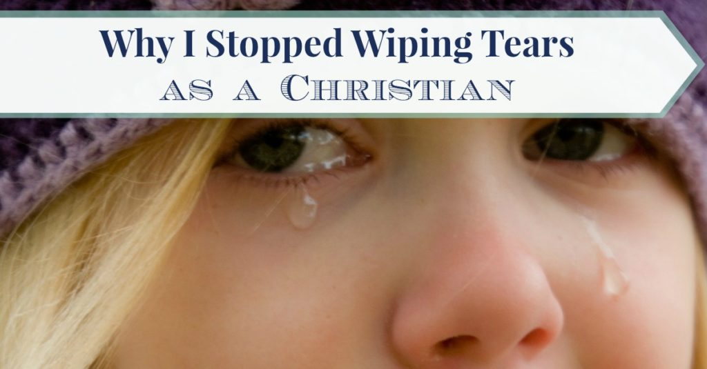 Why I Stopped Wiping Tears as a Christian FB