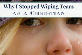 Why I Stopped Wiping Tears as a Christian